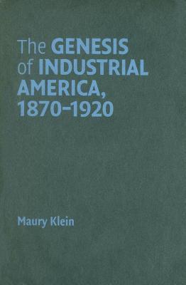 Genesis of Industrial America, 1870 1920, The. Cambridge Essential Histories.  by  Maury Klein
