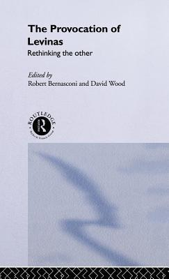 Provocation of Levinas: Rethinking the Other  by  Robert Bernasconi
