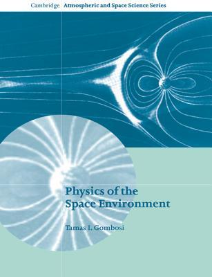 Physics of the Space Environment  by  Tamas I. Gombosi