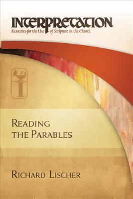 Reading the Parables: Interpretation: Resources for the Use of Scripture in the Church  by  Richard Lischer
