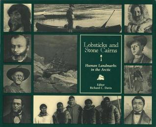 Lobsticks and Stone Cairns: Human Landmarks in the Arctic Richard C. Davis