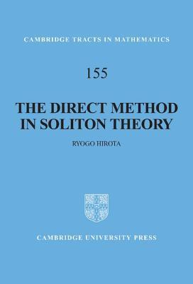 Direct Method in Soliton Theory, The. Cambridge Tracts in Mathematics 155  by  Atsushi Nagai