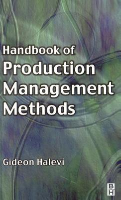 Handbook of Production Management Methods  by  G. Halevi