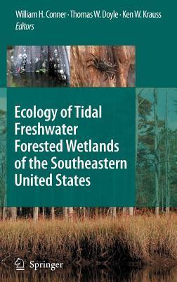 Ecology of Tidal Freshwater Forested Wetlands of the Southeastern United States  by  William H. Conner