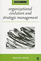 Organizational Evolution and Strategic Management. Sage Strategy Series. Rudolphe Durand