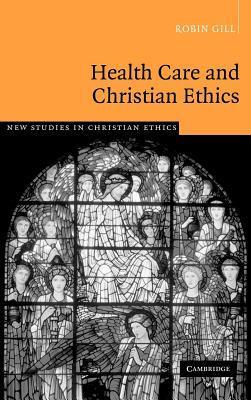 Health Care and Christian Ethics. New Studies in Christian Ethics.  by  Robin Gill