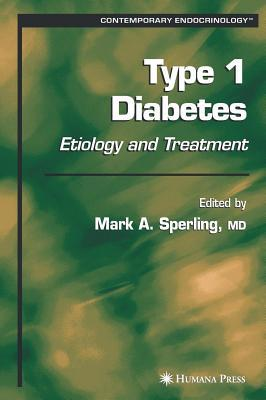 Type I Diabetes: Etiology and Treatment. Contemporary Endocrinology.  by  Mark A. Sperling