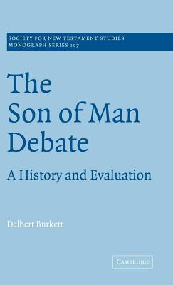 Son of Man Debate, The: A History and Evaluation. Society for New Testament Studies Monograph Series  by  Delbert Burkett