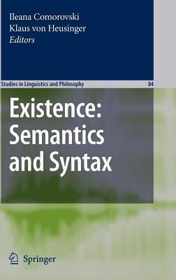 Existance: Semantics and Syntax. Studies in Linguistics and Philosophy, Vol 84. Ileana Comorovski
