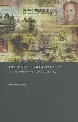 Chinese Banking Industry: Lessons from History for Todays Challenges Yuanyuan Peng