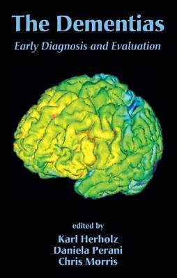 Dementias, The: Early Diagnosis and Evaluation  by  Karl Herholz