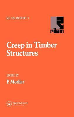 Creep in Timber Structures P Morlier