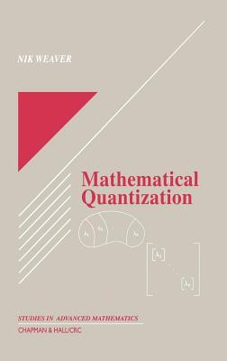 Mathematical Quantization. Studies in Advanced Mathematics Nik Weaver