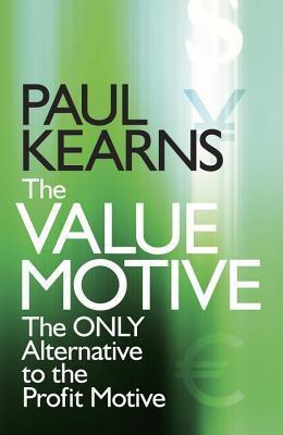 Value Motive: The Only Alternative to the Profit Motive  by  Paul Kearns