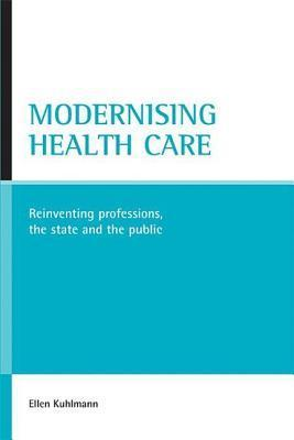 Modernising Health Care: Reinventing Professions, the State and the Public Ellen Kuhlmann