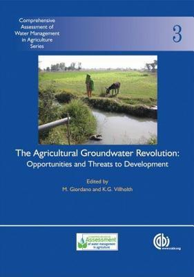 Agricultural Groundwater Revolution: Opportunities and Threats to Development. Comprehensive Assessment of Water Management in Agriculture, Volum  by  M. Giordano