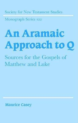 Aramaic Approach to Q, An: Sources for the Gospels of Matthew and Luke. Society for New Testament Studies Monograph Series  by  Maurice Casey