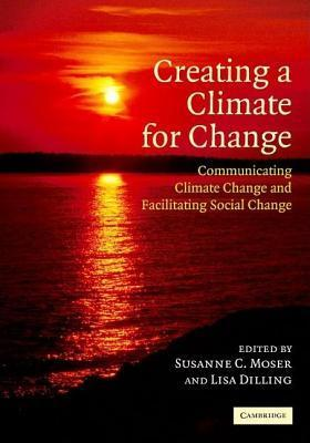 Creating a Climate for Change: Communicating Climate Change and Facilitating Social Change  by  Chantal Stebbings