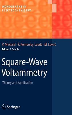 Square-Wave Voltammetry, Theory and Application. Monographs in Electrochemistry Valentin Mirceski