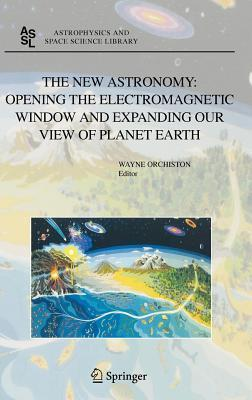 The New Astronomy: Opening the Electromagnetic Window and Expanding Our View of Planet Earth: A Meeting to Honor Woody Sullivan on His 60th Birthday Wayne Orchiston