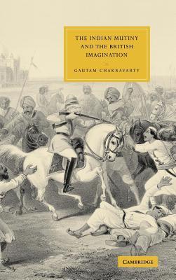 The Indian Mutiny and the British Imagination  by  Gautam Chakravarty