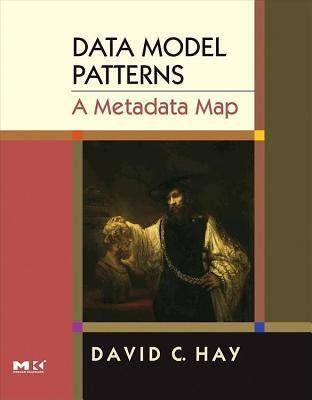 Data Model Patterns: A Metadata Map. the Morgan Kaufmann Series in Data Management Systems. David C. Hay