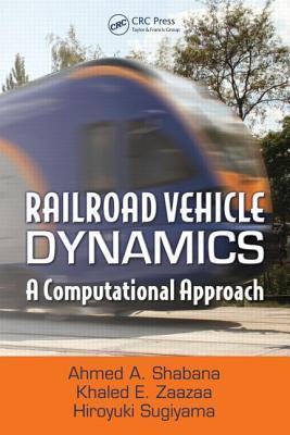 Railroad Vehicle Dynamics: A Computational Approach  by  Ahmed A. Shabana