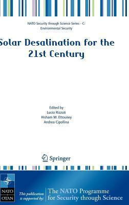 Solar Desalination for the 21st Century: A Review of Modern Technologies and Researches on Desalination Coupled to Renewable Energies. NATO Security Through Science Series: C: Environmental Security. Lucio Rizzuti