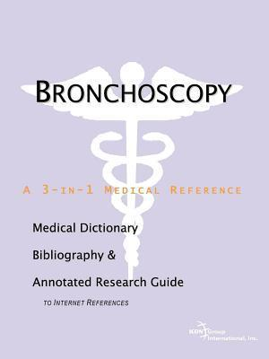 Bronchoscopy: A Medical Dictionary, Bibliography, and Annotated Research Guide to Internet References  by  James N. Parker