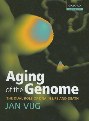 Aging of the Genome: The Dual Role of DNA in Life and Death. Oxford Biosciences. Jan Vijg