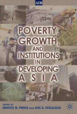 Poverty, Growth and Institutions in Developing Asia Anil B Deolalikar