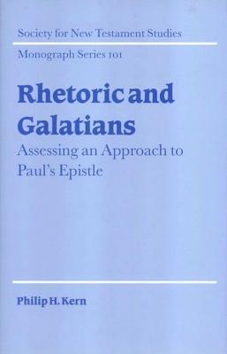 Rhetoric and Galatians: Assessing an Approach to Pauls Epistle. Society for New Testament Studies Monograph Series 101 Philip H Kern