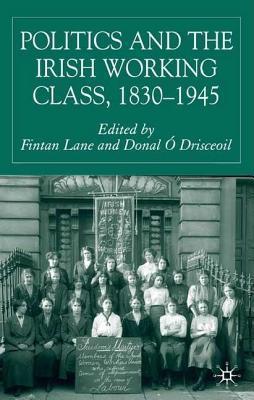 Politics and the Irish Working Class, 1830-1945 Fintan Lane