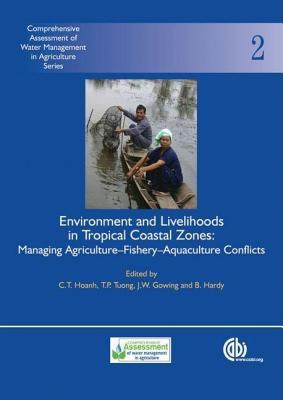 Tropical Deltas and Coastal Zones: Food Production, Communities and Environment at the Land-Water Interface. 9. Comprehensive Assessment of Water Mana C.T. Hoanh