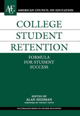 College Student Retention: Formula for Student Success. Series on Higher Education.  by  Alan Seidman