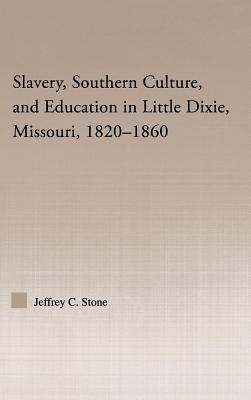 Slavery, Southern Culture, and Education in Little Dixie, Miissouri, 1820-1860. Studies in African-American History and Culture.  by  Jeffrey C. Stone