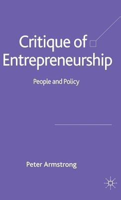 Critique of Entrepreneurship: People and Policy Peter Armstrong