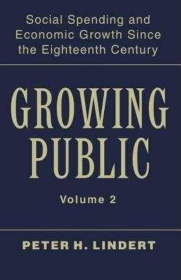 Growing Public: Social Spending and Economic Growth Since the Eighteenth Century. Volume 2, Further Evidence Peter H. Lindert