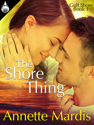 The Shore Thing (Gulf Shore #1) Annette Mardis