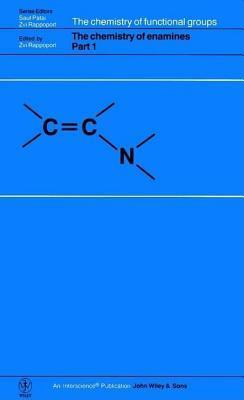 Chemistry of Enamines: Part 1 and 2. the Chemistry of Functional Groups.  by  Zvi Rappoport