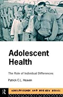 Adolescent Health: The Role of Individual Differences Patrick Heaven
