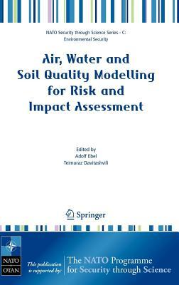 Air, Water and Soil Quality Modelling for Risk and Impact Assessment  by  Adolf Ebel