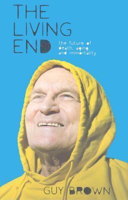 Living End: The Future of Death, Aging and Immortality  by  Brian Clegg