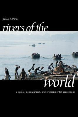 Rivers of the World: A Social, Geographical, and Environmental Sourcebook  by  James R Penn