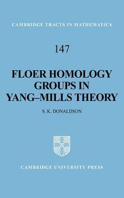 Floer Homology Groups in Yang Mills Theory. Cambridge Tracts in Mathematics: 147. Simon K. Donaldson