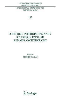 John Dee: Interdisciplinary Studies in English Renaissance Thought S. Clucas