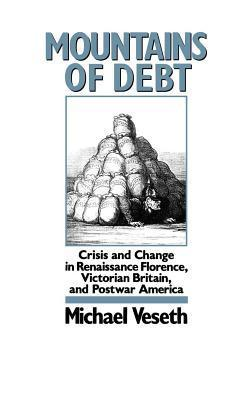 Mountains of Debt: Crisis and Change in Renaissance Florence, Victorian Britain, and Postwar America Michael Veseth