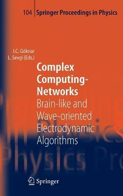Complex Computing-Networks: Brain-Like and Wave-Oriented Electrodynamic Algorithms Izzet Cem Göknar