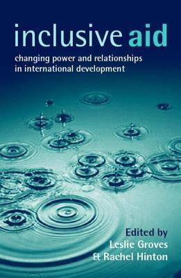 Inclusive Aid: Changing Power and Relationships in International Development  by  Leslie Christine Groves