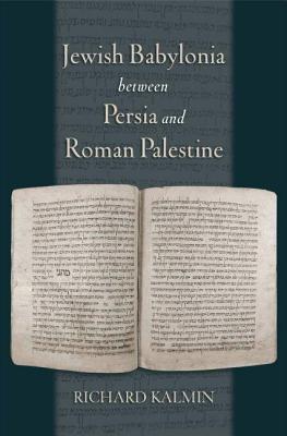 Jewish Babylonia Between Persia and Roman Palestine  by  Richard Kalmin
